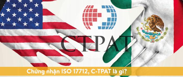 Chứng nhận ISO 17712, C-TPAT là gì?